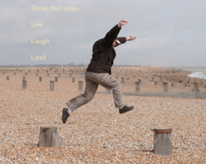 Those that leap...live, laugh and land