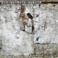 Sit quietly awhile